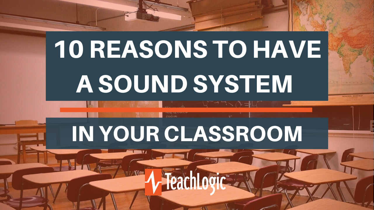10 Reasons to Have a Sound System In Your Classroom - TeachLogic