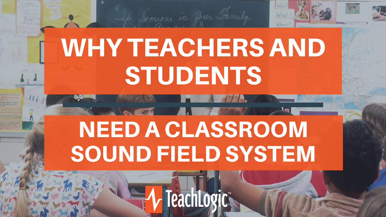Why teachers and students need a classroom sound Field system - TeachLogic