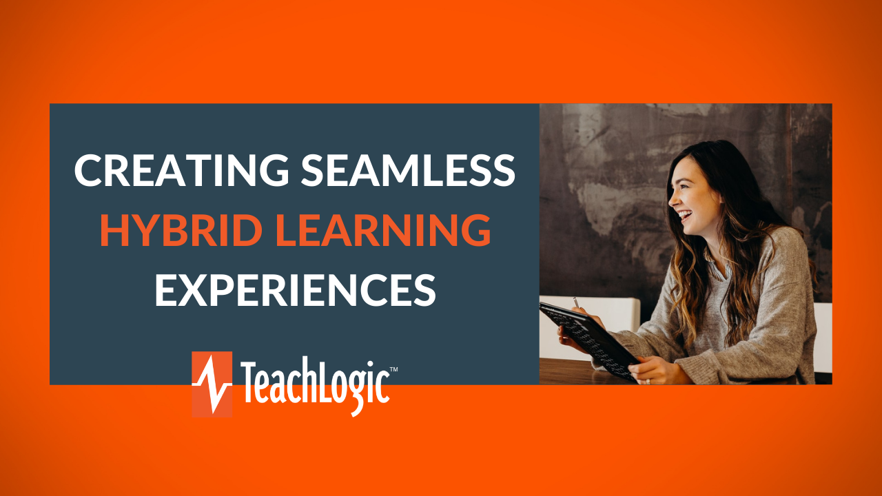 Creating Seamless Hybrid Learning Experiences - TeachLogic